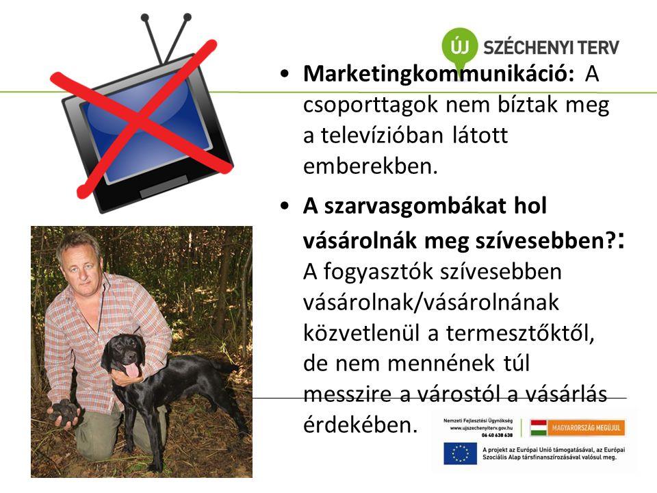 Marketingkommunikáció: A csoporttagok nem bíztak meg a televízióban látott emberekben. A szarvasgombákat hol vásárolnák meg szívesebben? : A fogyasztó