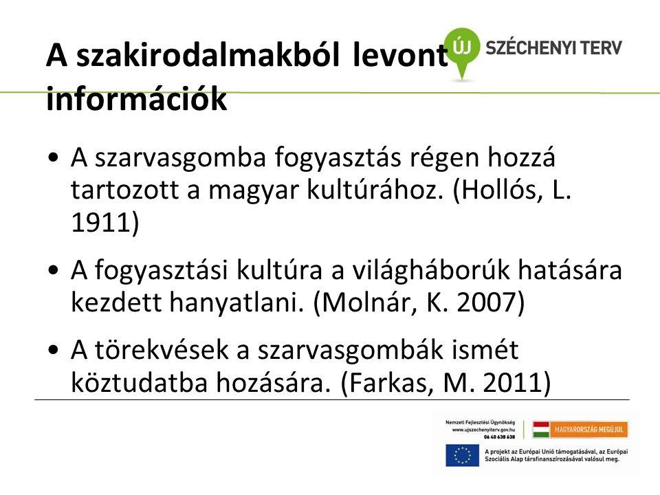 A szakirodalmakból levont információk A szarvasgomba fogyasztás régen hozzá tartozott a magyar kultúrához. (Hollós, L. 1911) A fogyasztási kultúra a v