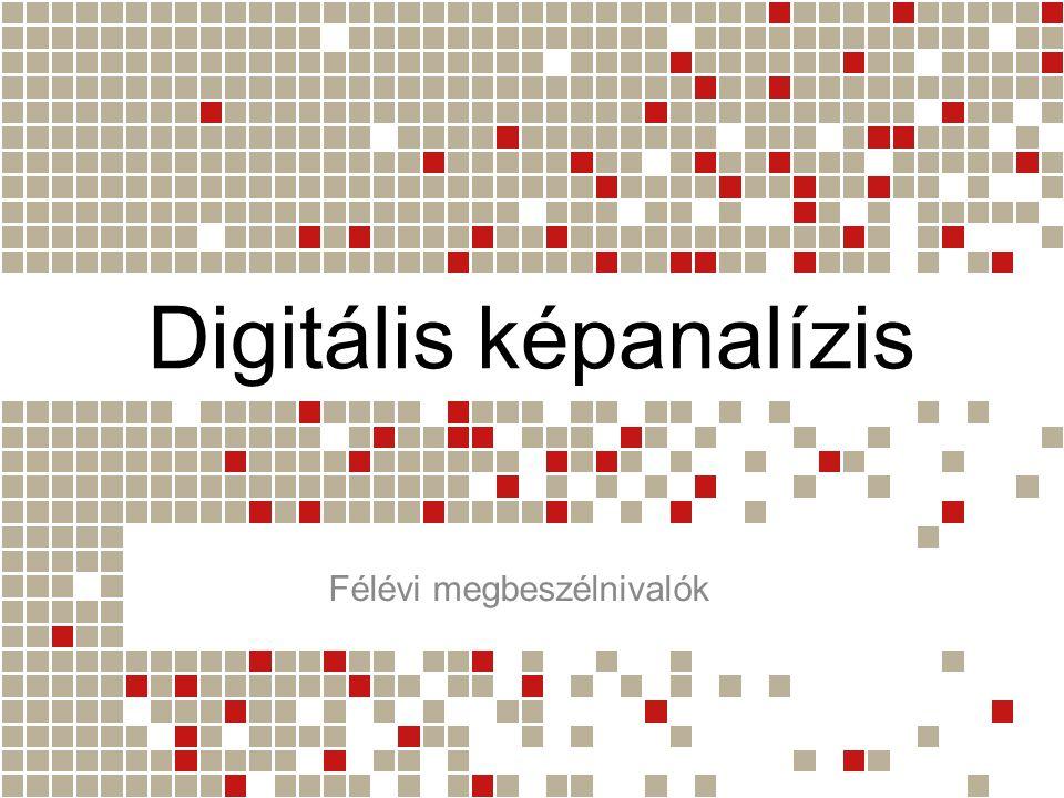 Digitális képanalízis Félévi megbeszélnivalók