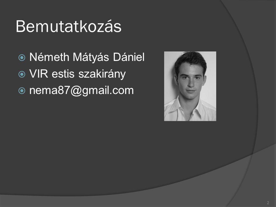 Bemutatkozás  Németh Mátyás Dániel  VIR estis szakirány  nema87@gmail.com 2