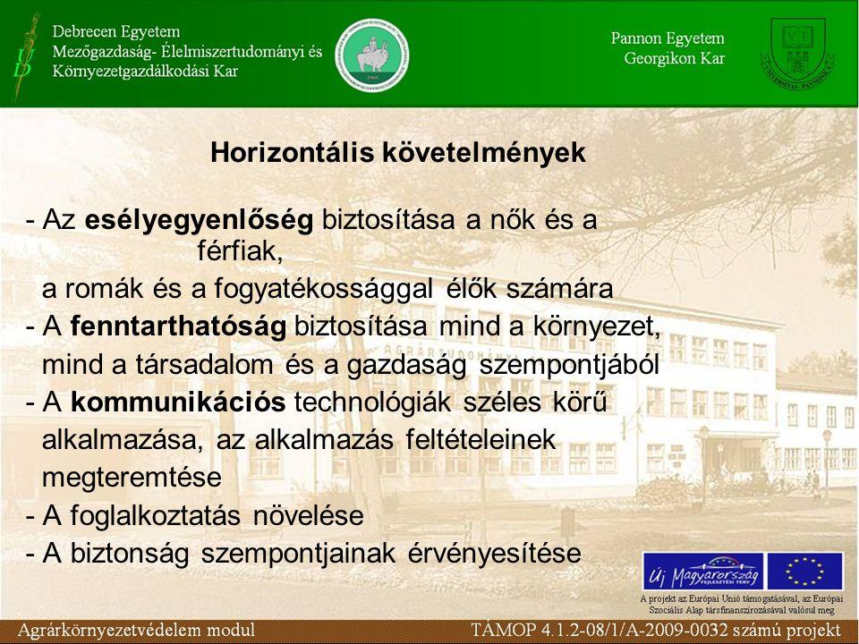 - Az esélyegyenlőség biztosítása a nők és a férfiak, a romák és a fogyatékossággal élők számára - A fenntarthatóság biztosítása mind a környezet, mind