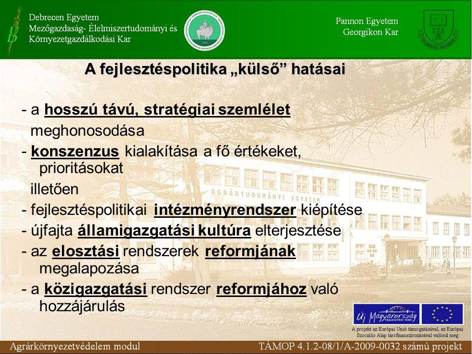 - a hosszú távú, stratégiai szemlélet meghonosodása - konszenzus kialakítása a fő értékeket, prioritásokat illetően - fejlesztéspolitikai intézményren