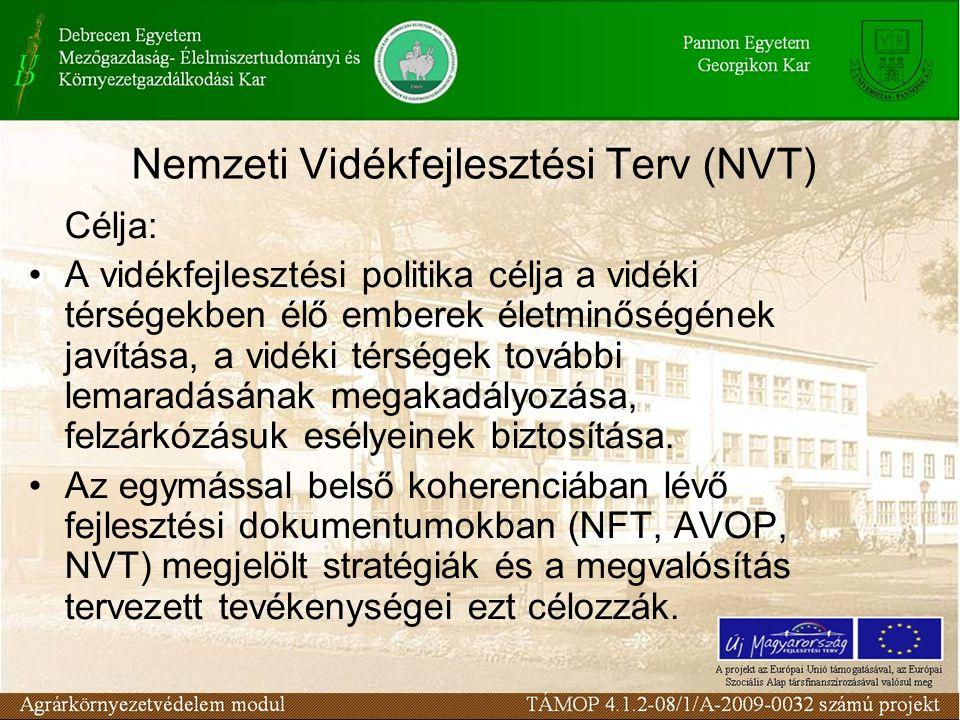 Nemzeti Vidékfejlesztési Terv (NVT) Célja: A vidékfejlesztési politika célja a vidéki térségekben élő emberek életminőségének javítása, a vidéki térsé