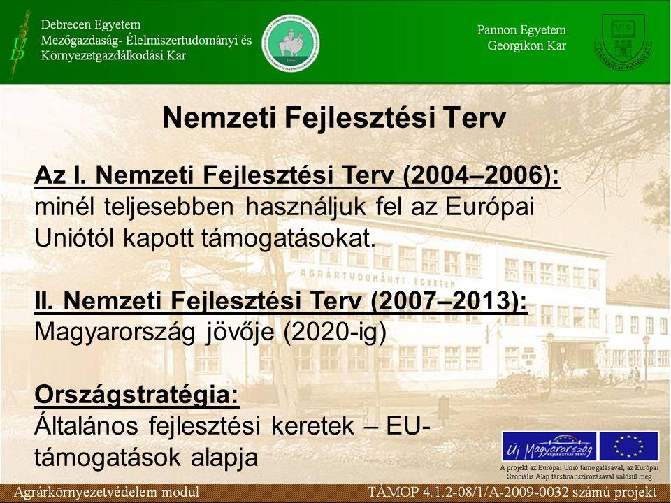 Nemzeti Fejlesztési Terv Az I. Nemzeti Fejlesztési Terv (2004–2006): minél teljesebben használjuk fel az Európai Uniótól kapott támogatásokat. II. Nem