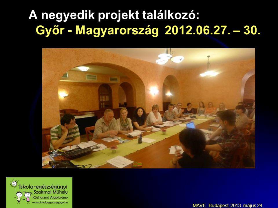 MAVE Budapest, 2013. május 24. A negyedik projekt találkozó: Győr - Magyarország 2012.06.27. – 30.