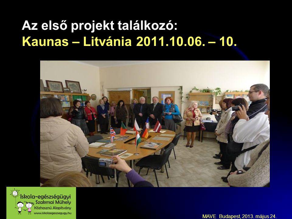 MAVE Budapest, 2013.május 24. Az első projekt találkozó: Kaunas – Litvánia 2011.10.06.