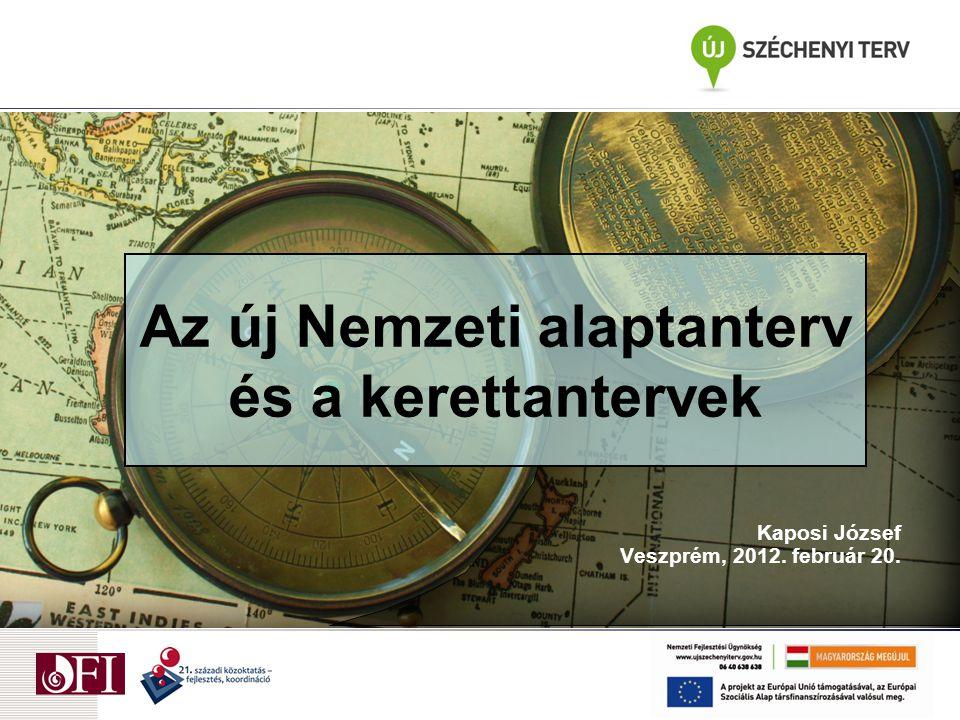 Az új Nemzeti alaptanterv és a kerettantervek Kaposi József Veszprém, 2012. február 20.