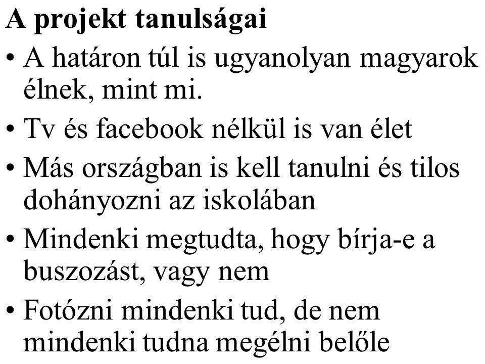 A projekt tanulságai A határon túl is ugyanolyan magyarok élnek, mint mi.