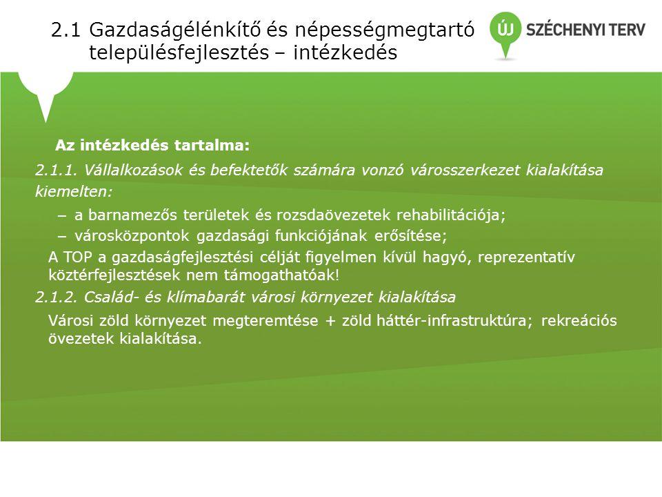 2.1Gazdaságélénkítő és népességmegtartó településfejlesztés – intézkedés Az intézkedés tartalma: 2.1.1.
