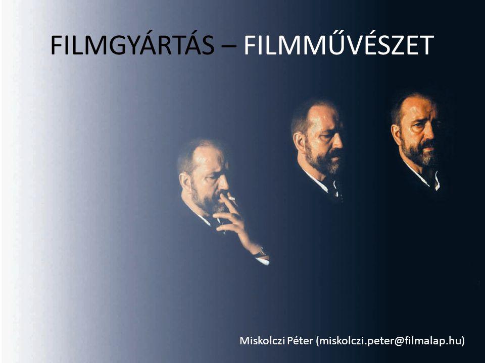 FILMGYÁRTÁS – FILMMŰVÉSZET Miskolczi Péter (miskolczi.peter@filmalap.hu)