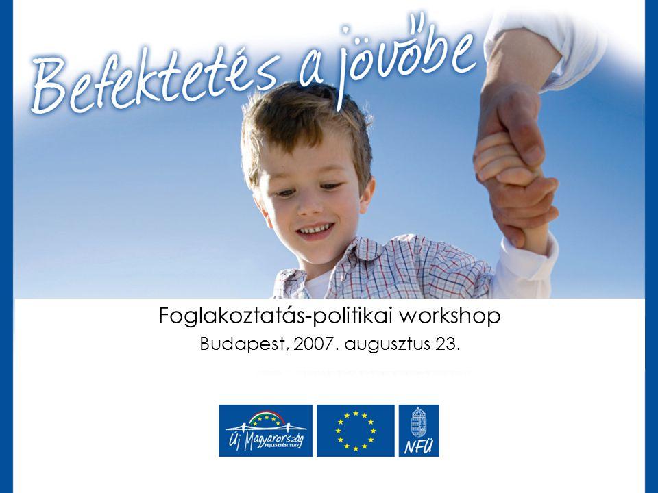 Foglakoztatás-politikai workshop Budapest, 2007. augusztus 23.