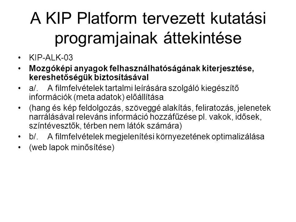 A KIP Platform tervezett kutatási programjainak áttekintése KIP-ALK-03 Mozgóképi anyagok felhasználhatóságának kiterjesztése, kereshetőségük biztosítá