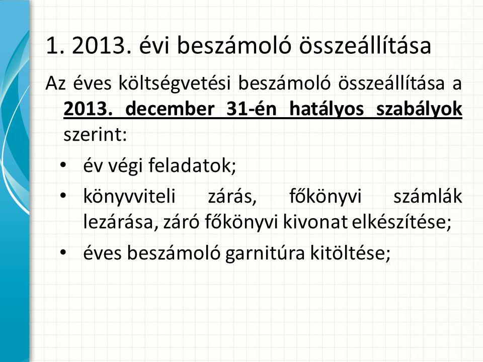 1.2013. évi beszámoló összeállítása Az éves költségvetési beszámoló összeállítása a 2013.