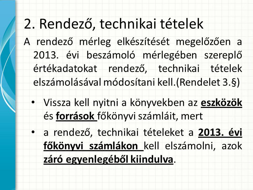 2.Rendező, technikai tételek A rendező mérleg elkészítését megelőzően a 2013.