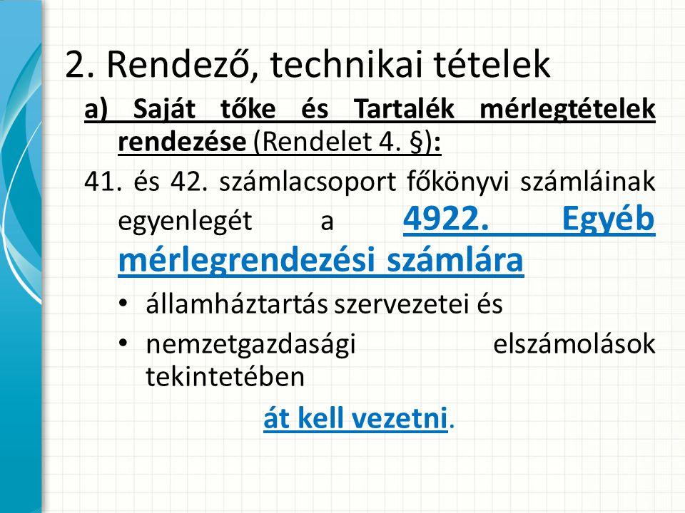 2.Rendező, technikai tételek a) Saját tőke és Tartalék mérlegtételek rendezése (Rendelet 4.