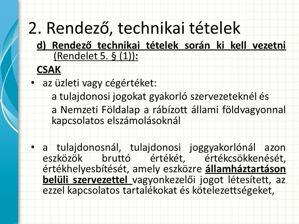 2.Rendező, technikai tételek d) Rendező technikai tételek során ki kell vezetni (Rendelet 5.