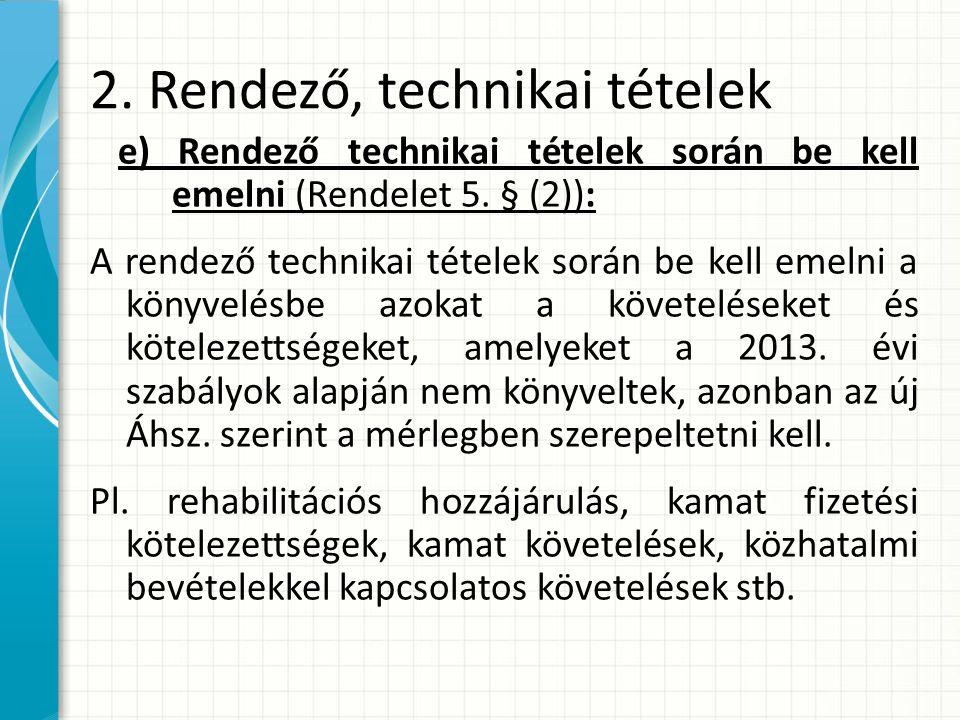 2.Rendező, technikai tételek e) Rendező technikai tételek során be kell emelni (Rendelet 5.