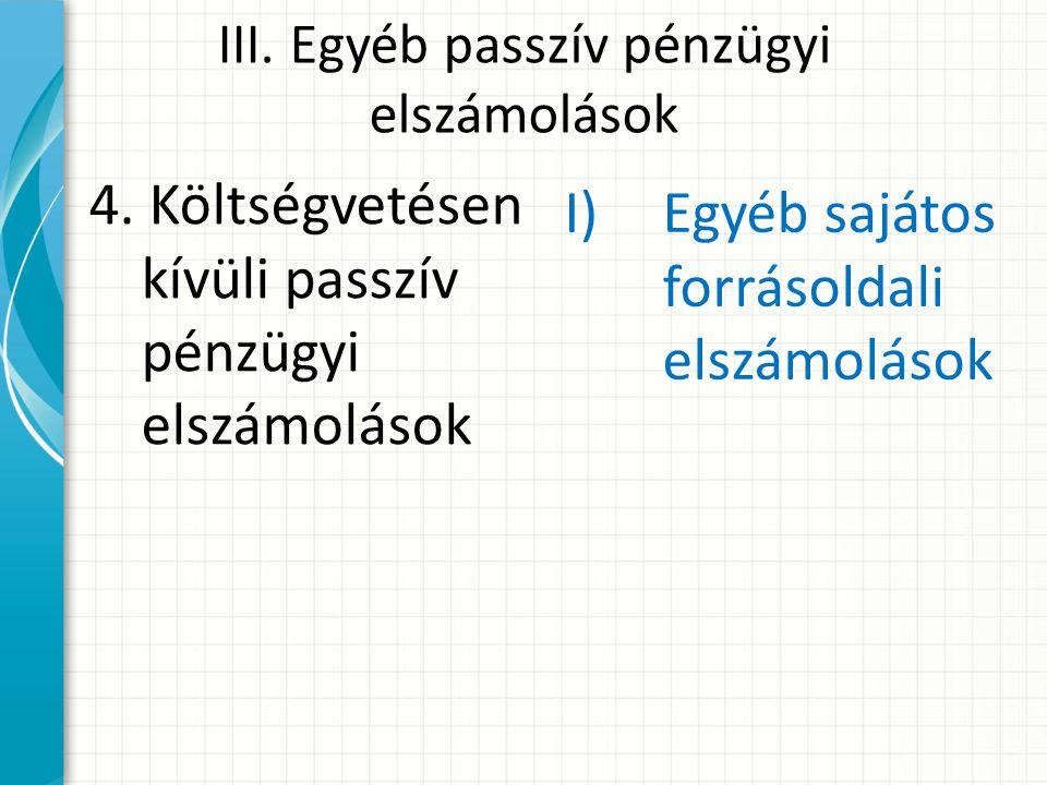 III.Egyéb passzív pénzügyi elszámolások 4.