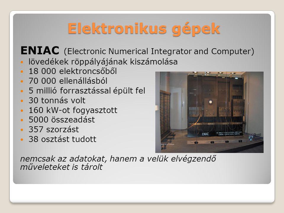 Elektronikus gépek ENIAC (Electronic Numerical Integrator and Computer) lövedékek röppályájának kiszámolása 18 000 elektroncsőből 70 000 ellenállásból