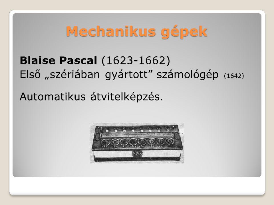 """Mechanikus gépek Blaise Pascal (1623-1662) Első """"szériában gyártott"""" számológép (1642) Automatikus átvitelképzés."""