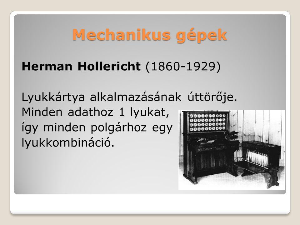 Mechanikus gépek Herman Hollericht (1860-1929) Lyukkártya alkalmazásának úttörője. Minden adathoz 1 lyukat, így minden polgárhoz egy lyukkombináció.
