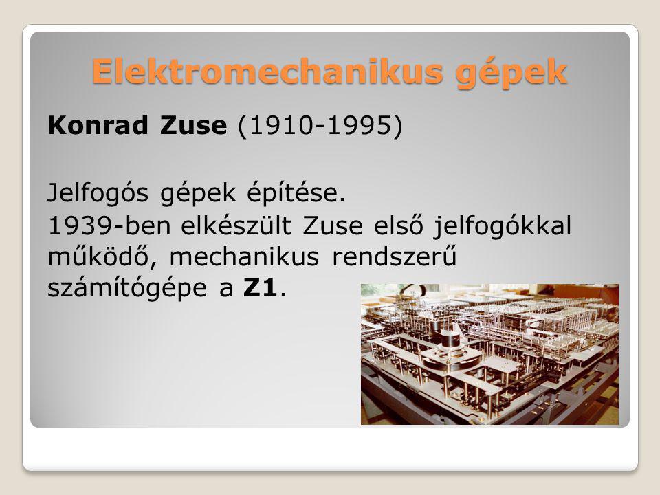 Elektromechanikus gépek Konrad Zuse (1910-1995) Jelfogós gépek építése. 1939-ben elkészült Zuse első jelfogókkal működő, mechanikus rendszerű számítóg