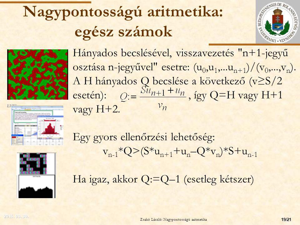 ELTE Nagypontosságú aritmetika: egész számok Hányados becslésével, visszavezetés n+1-jegyű osztása n-jegyűvel esetre: (u 0,u 1,...u n+1 )/(v 0,...,v n ).