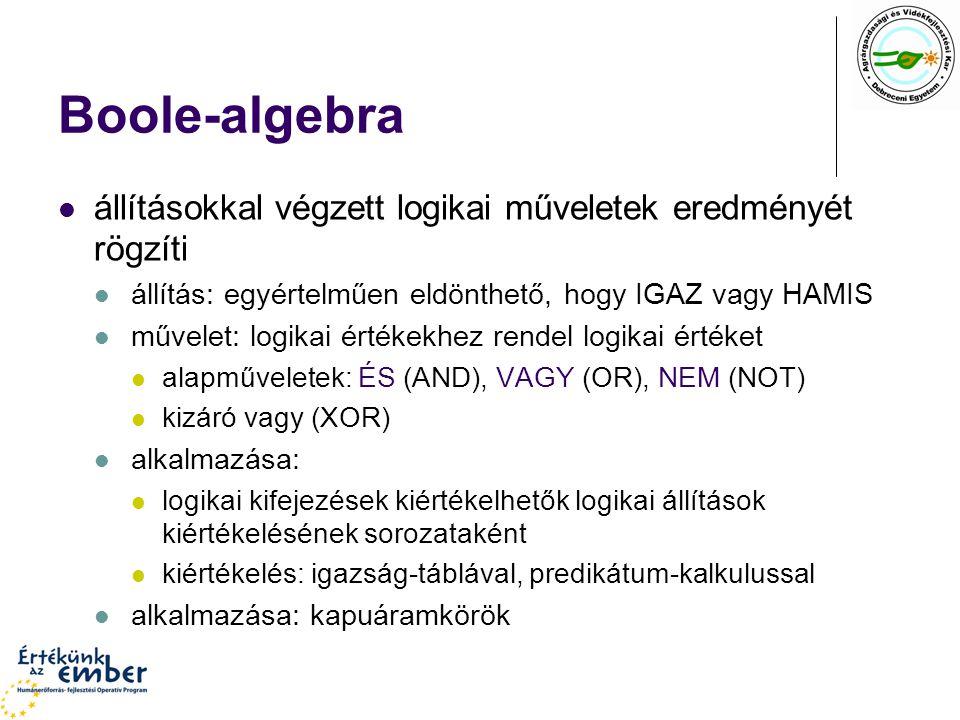 Boole-algebra állításokkal végzett logikai műveletek eredményét rögzíti állítás: egyértelműen eldönthető, hogy IGAZ vagy HAMIS művelet: logikai értéke
