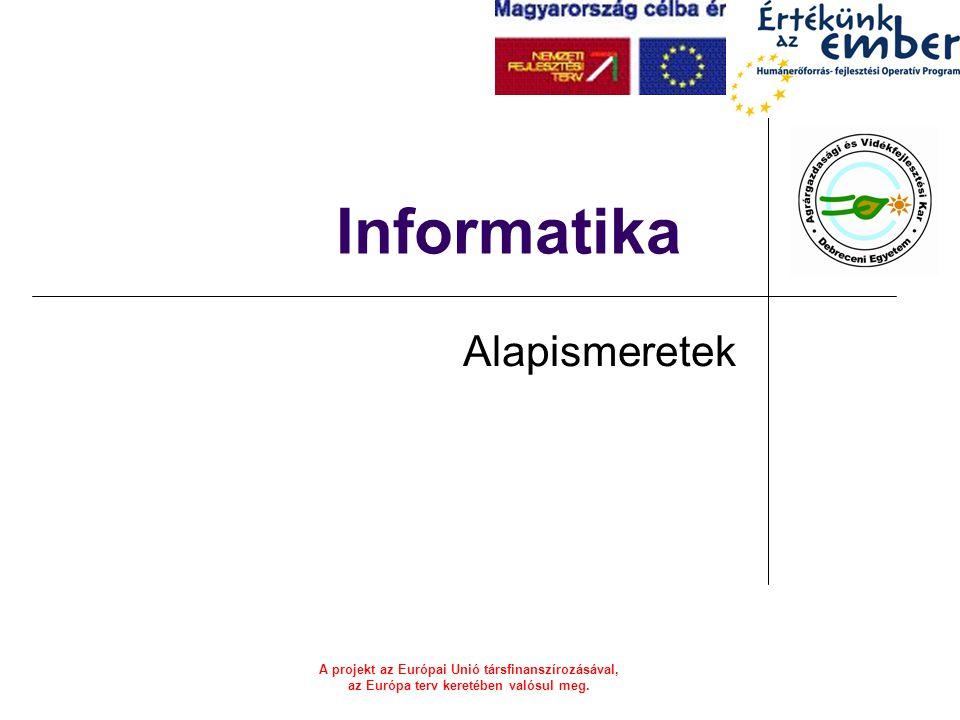 A projekt az Európai Unió társfinanszírozásával, az Európa terv keretében valósul meg. Informatika Alapismeretek