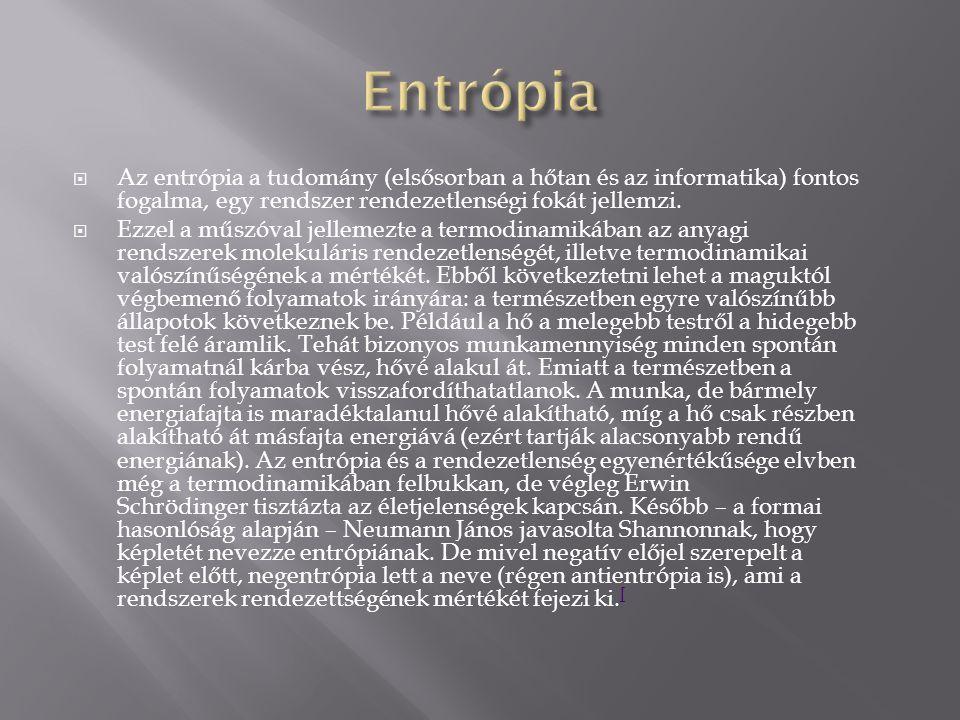  Az entrópia a tudomány (elsősorban a hőtan és az informatika) fontos fogalma, egy rendszer rendezetlenségi fokát jellemzi.  Ezzel a műszóval jellem