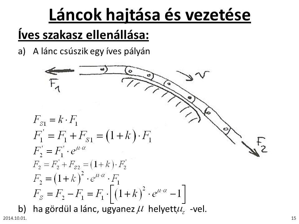 Láncok hajtása és vezetése Íves szakasz ellenállása: a)A lánc csúszik egy íves pályán b)ha gördül a lánc, ugyanez helyett -vel.