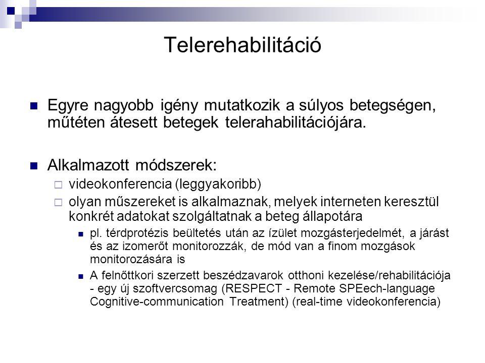 Telerehabilitáció Egyre nagyobb igény mutatkozik a súlyos betegségen, műtéten átesett betegek telerahabilitációjára. Alkalmazott módszerek:  videokon