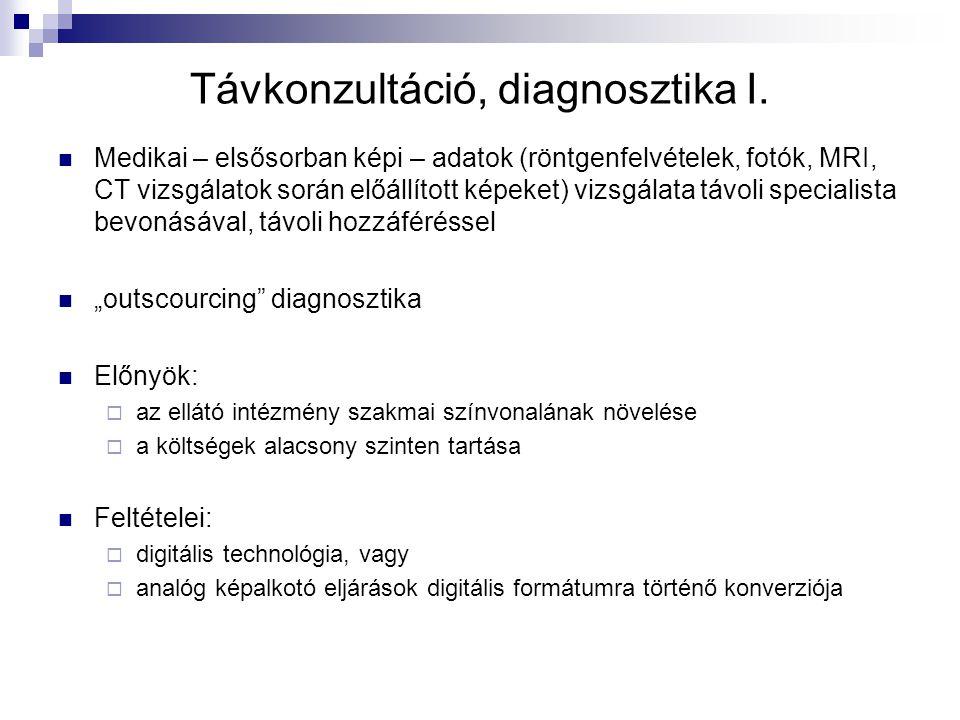 Távkonzultáció, diagnosztika I. Medikai – elsősorban képi – adatok (röntgenfelvételek, fotók, MRI, CT vizsgálatok során előállított képeket) vizsgálat