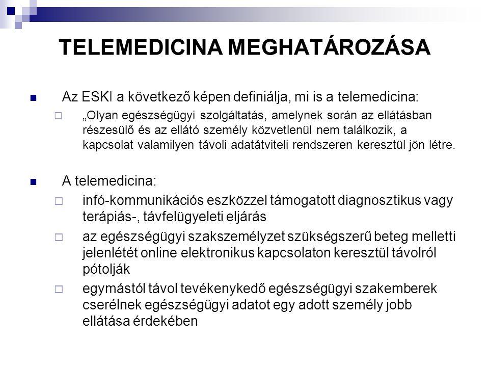 """TELEMEDICINA MEGHATÁROZÁSA Az ESKI a következő képen definiálja, mi is a telemedicina:  """"Olyan egészségügyi szolgáltatás, amelynek során az ellátásba"""