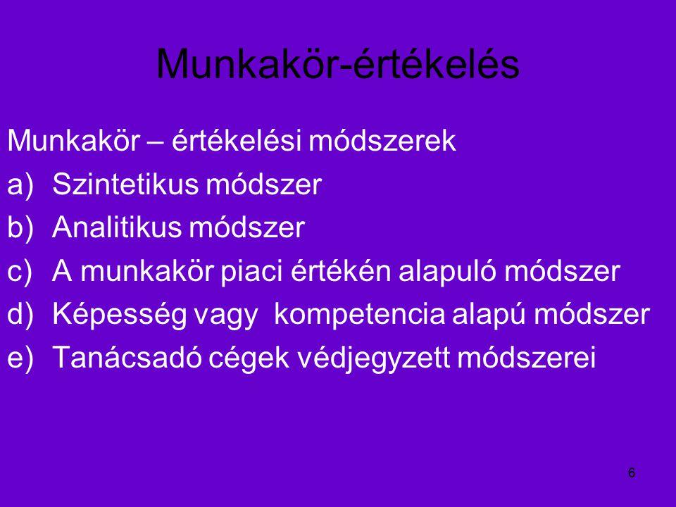 7 Munkakör-értékelés Munkakör – értékelési módszerek ( részletesen ) a) Szintetikus módszer i) rangsorolási módszer ii)páros összehasonlítás iii)munkaköri osztályozás, klasszifikáció