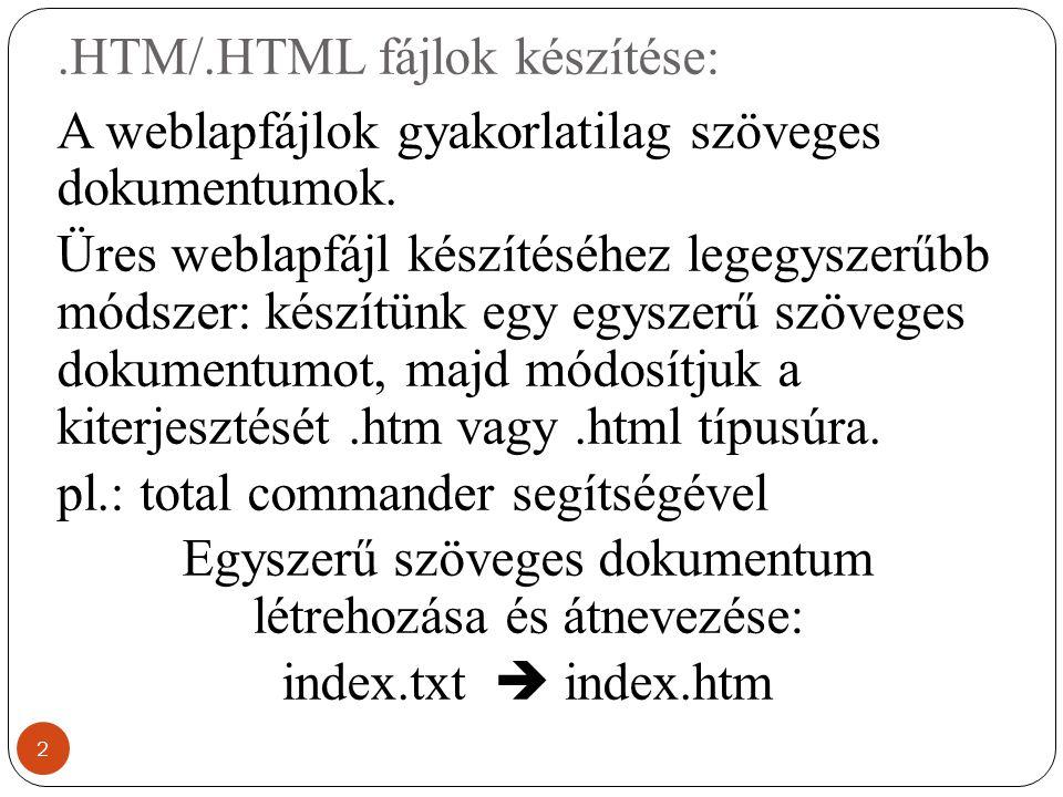 .HTM/.HTML fájlok készítése: A weblapfájlok gyakorlatilag szöveges dokumentumok. Üres weblapfájl készítéséhez legegyszerűbb módszer: készítünk egy egy