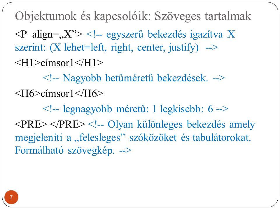 Objektumok és kapcsolóik: Kép, link beszúrása <!-- SRC(source) kép helyének megadása, Width kép szélességének beállítása, Height kép magasságának beállítása.