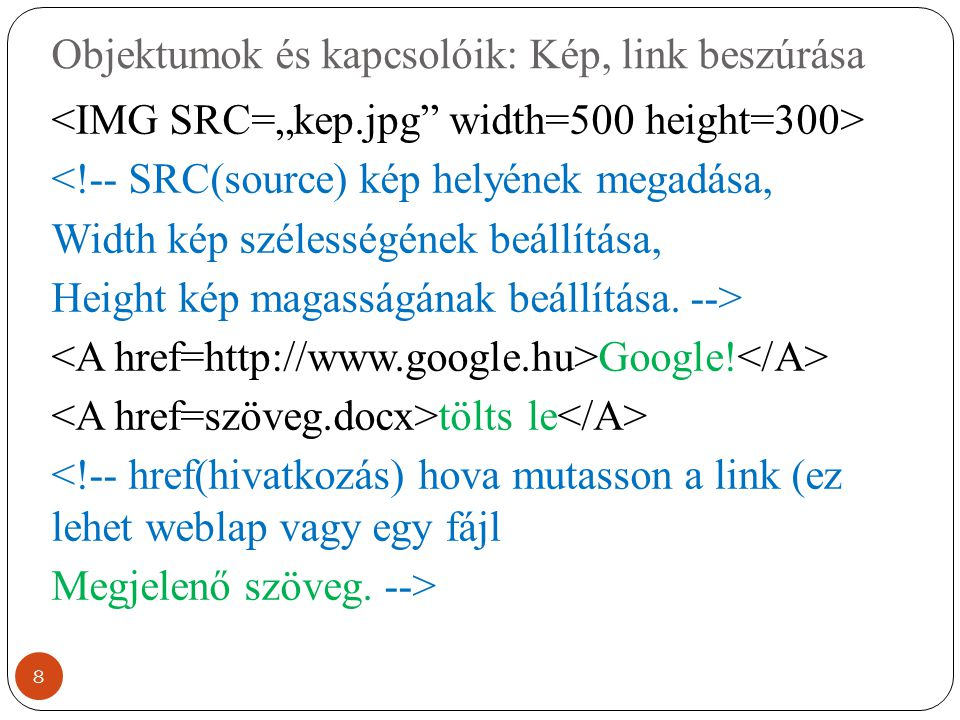 Objektumok és kapcsolóik: Kép, link beszúrása <!-- SRC(source) kép helyének megadása, Width kép szélességének beállítása, Height kép magasságának beál