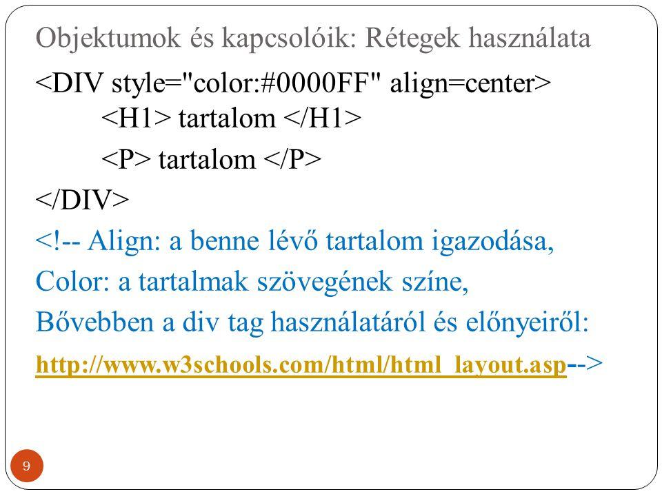 Objektumok és kapcsolóik: Rétegek használata tartalom <!-- Align: a benne lévő tartalom igazodása, Color: a tartalmak szövegének színe, Bővebben a div