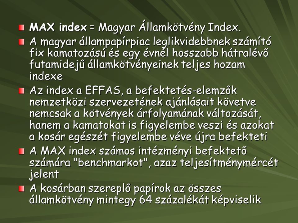 MAX index = Magyar Államkötvény Index. A magyar állampapírpiac leglikvidebbnek számító fix kamatozású és egy évnél hosszabb hátralévő futamidejű állam
