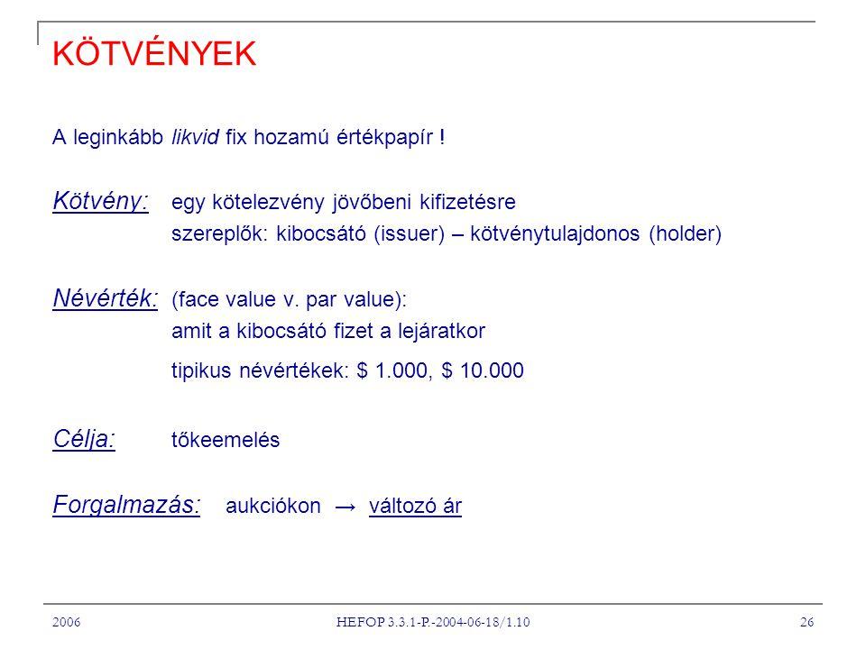 2006 HEFOP 3.3.1-P.-2004-06-18/1.10 26 KÖTVÉNYEK A leginkább likvid fix hozamú értékpapír ! Kötvény: egy kötelezvény jövőbeni kifizetésre szereplők: k