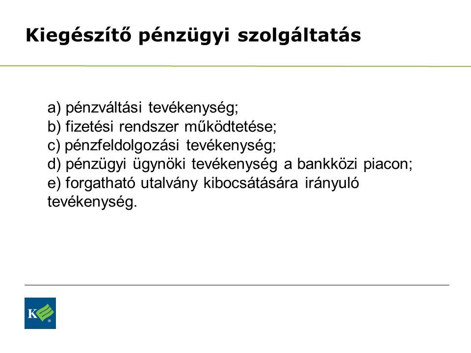 Kiegészítő pénzügyi szolgáltatás a) pénzváltási tevékenység; b) fizetési rendszer működtetése; c) pénzfeldolgozási tevékenység; d) pénzügyi ügynöki te