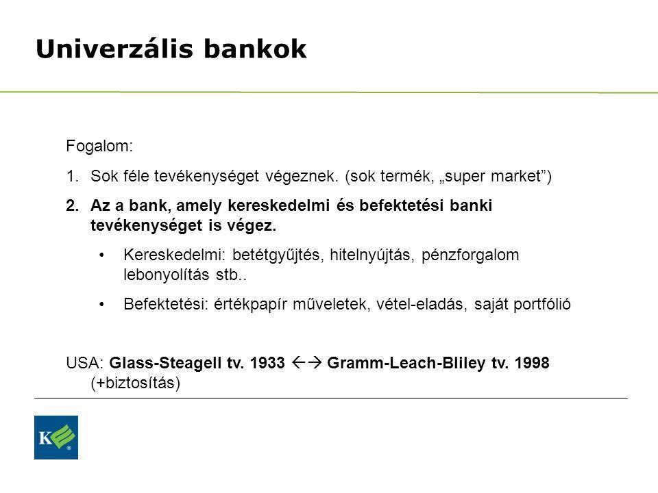 """Univerzális bankok Fogalom: 1.Sok féle tevékenységet végeznek. (sok termék, """"super market"""") 2.Az a bank, amely kereskedelmi és befektetési banki tevék"""