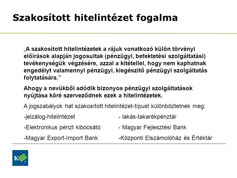 """Szakosított hitelintézet fogalma """"A szakosított hitelintézetek a rájuk vonatkozó külön törvényi előírások alapján jogosultak (pénzügyi, befektetési sz"""