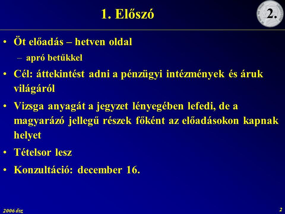 2006 ősz 2 1. Előszó Öt előadás – hetven oldal –apró betűkkel Cél: áttekintést adni a pénzügyi intézmények és áruk világáról Vizsga anyagát a jegyzet