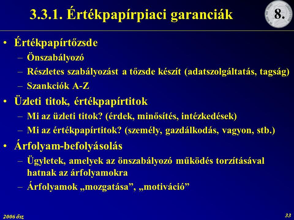 2006 ősz 33 3.3.1. Értékpapírpiaci garanciák Értékpapírtőzsde –Önszabályozó –Részletes szabályozást a tőzsde készít (adatszolgáltatás, tagság) –Szankc