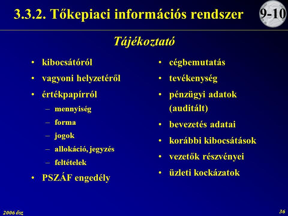 2006 ősz 36 3.3.2. Tőkepiaci információs rendszer kibocsátóról vagyoni helyzetéről értékpapírról –mennyiség –forma –jogok –allokáció, jegyzés –feltéte