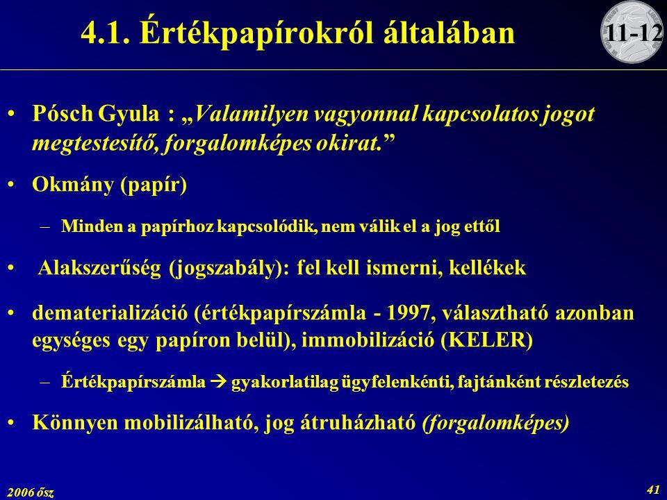 """2006 ősz 41 4.1. Értékpapírokról általában Pósch Gyula : """"Valamilyen vagyonnal kapcsolatos jogot megtestesítő, forgalomképes okirat."""" Okmány (papír) –"""