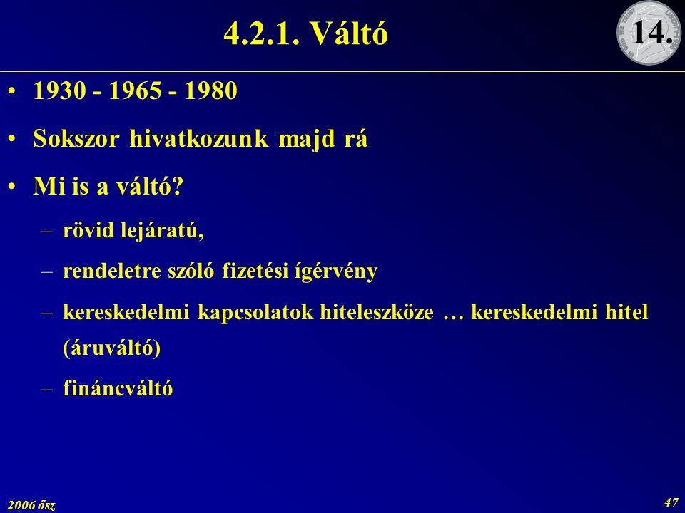 2006 ősz 47 4.2.1. Váltó 1930 - 1965 - 1980 Sokszor hivatkozunk majd rá Mi is a váltó? –rövid lejáratú, –rendeletre szóló fizetési ígérvény –kereskede