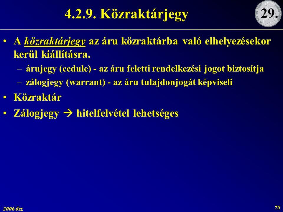 2006 ősz 75 4.2.9. Közraktárjegy közraktárjegyA közraktárjegy az áru közraktárba való elhelyezésekor kerül kiállításra. –árujegy (cedule) - az áru fel